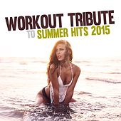 Workout Tribute to Summer Hits 2015 by Various Artists