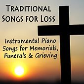 Traditional Songs for Loss: Instrumental Piano Songs for Memorials, Funerals & Grieving by The O'Neill Brothers Group