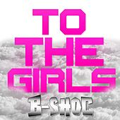 To the Girls by B-Shoc