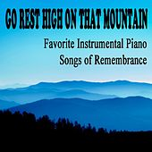Go Rest High on That Mountain: Favorite Instrumental Piano Songs of Remembrance by The O'Neill Brothers Group