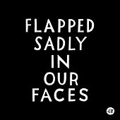 Flapped Sadly in Our Faces by Le Le