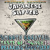 Smooth Cocktail, Taste of Lounge, Vol.15 (Relaxing Appetizer, ChillOut Session Japanese Slipper) by Various Artists