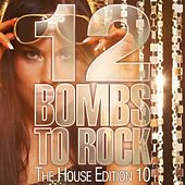 12 Bombs to Rock - The House Edition 10 by Various Artists