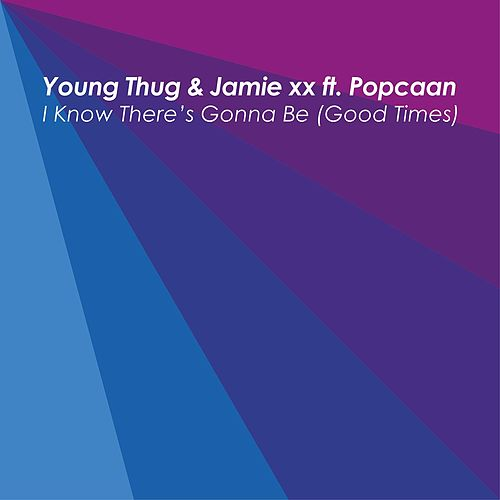 I Know There's Gonna Be (Good Times) [feat. Popcaan] by Jamie XX