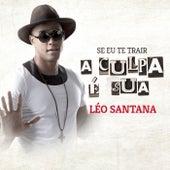 Se Eu Te Trair a Culpa É Sua by Léo Santana