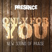 Only for You (New Sound of Praise) von Presence