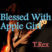 Blessed With Apple Girl by T. Rex