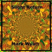 Slight Return by Mark Wyatt