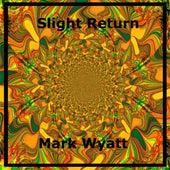 Slight Return di Mark Wyatt