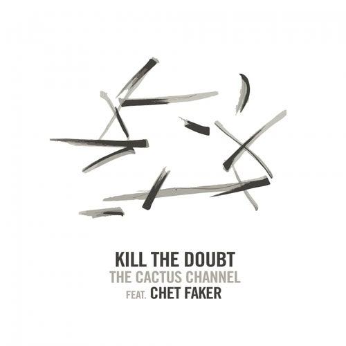 Kill the Doubt (feat. Chet Faker) de The Cactus Channel