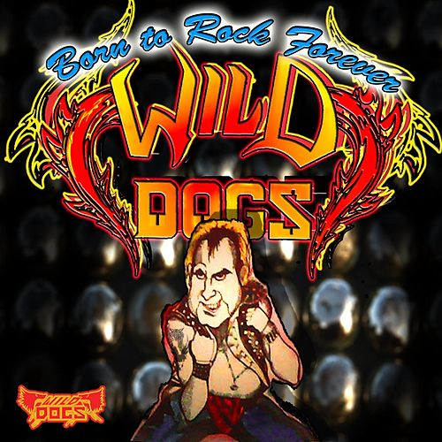 Born to Rock Forever by Wild Dogs