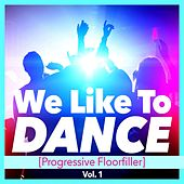 We Like to Dance (Progressive Floorfiller), Vol. 1 by Various Artists