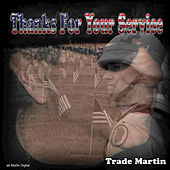 Thanks For Your Service by Trade Martin