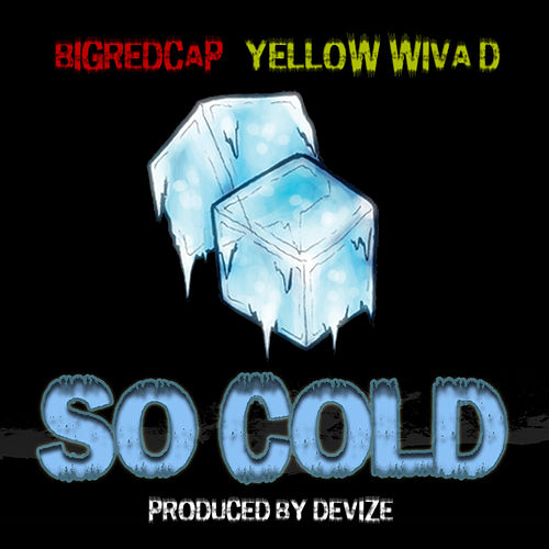 So Cold (feat. Yellow Wiva D) - Single by Bigredcap