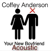 Your New Boyfriend (Acoustic) by Coffey Anderson