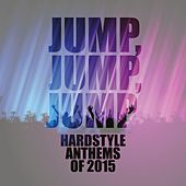 Jump, Jump, Jump - Hardstyle Anthems of 2015 von Various Artists