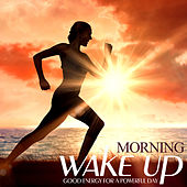 Morning Wake Up: Good Energy for a Powerful Day by Various Artists