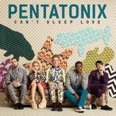 Can't Sleep Love von Pentatonix