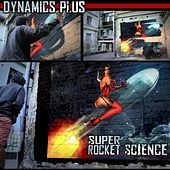 Super Rocket Science by Dynamics Plus