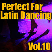 Perfect For Latin Dancing, Vol.10 von Various Artists
