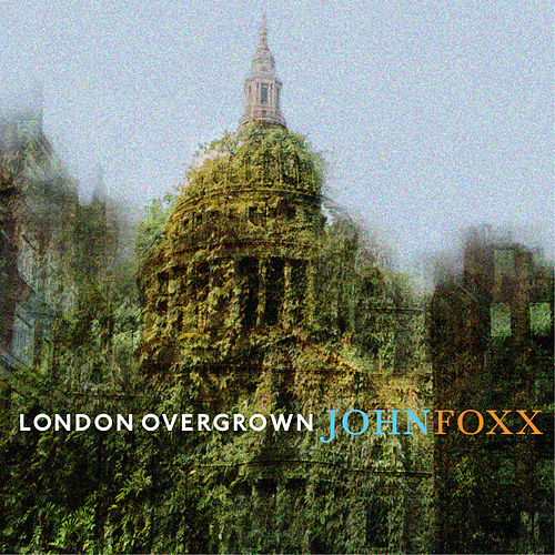 London Overgrown by John Foxx
