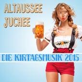 Altaussee Juchee - Die Kirtagsmusik 2015 by Various Artists