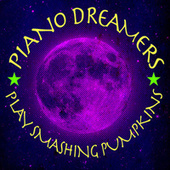 Piano Dreamers Play Smashing Pumpkins by Piano Dreamers