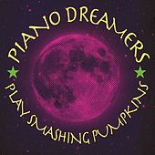 Piano Dreamers Play Smashing Pumpkins de Piano Dreamers