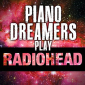 Piano Dreamers Play Radiohead by Piano Dreamers