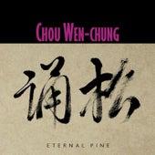 Chou Wen-chung: Eternal Pine by Various Artists