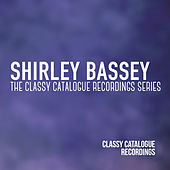 Shirley Bassey - The Classy Catalogue Recordings Series by Shirley Bassey