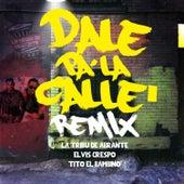 Dale Pa la Calle (Remix) [feat. Elvis Crespo & Tito el Bambino] von La Tribu de Abrante