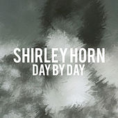 Shirley Horn - Day by Day by Shirley Horn