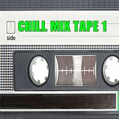 Chill Mix Tape 1 by Various Artists