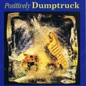 Positively Dumptruck by Dumptruck