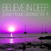Believe In Deep (Deep House Grooves), Vol. 4 by Various Artists