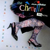 Mama, I Wanna Make Rhythm by The Chenille Sisters