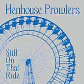 Still On That Ride by Henhouse Prowlers
