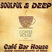Soulful & Deep Café Bar House (Jazzy Sunset Pearls of Ibiza, Coffee House) von Various Artists