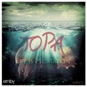 Life Is Meditation de Topa