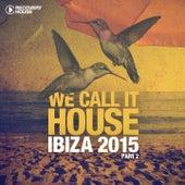 We Call It House - Ibiza 2015, Pt. 2 de Various Artists