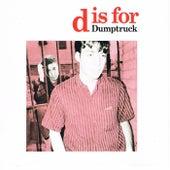 D Is for Dumptruck by Dumptruck