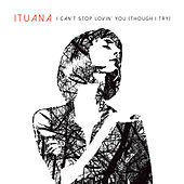 I Can't Stop Lovin' You (Though I Try) by Ituana