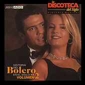 La Discoteca del Siglo: Historia del Bolero en el Siglo Xx, Vol. 2 by Various Artists