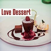 Love Dessert, Vol. 2 (Lovely Dinner Jazz & Chill out Tunes) by Various Artists