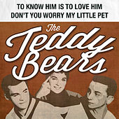 To Know Him Is to Love Him / Don't You Worry My Little Pet by The Teddy Bears