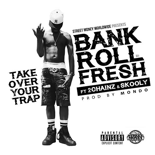 Take Over Your Trap (feat. 2 Chainz & Skooly) - Single de Bankroll Fresh