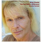 You Can Make a Difference (feat. Connie Carnes) by Brian Pinette