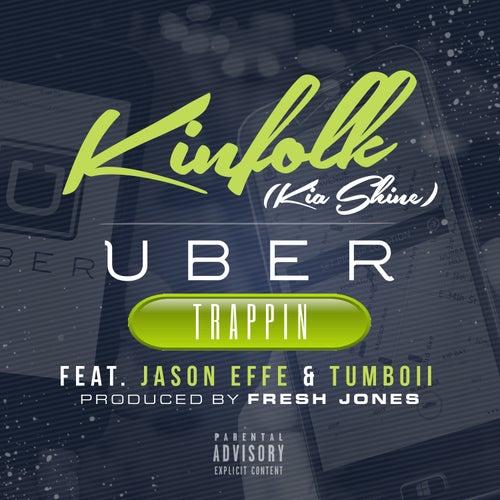 Uber Trappin (feat. Jason Effe & Tumboii) - Single by Kia Shine