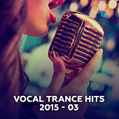 Vocal Trance Hits 2015-03 by Various Artists